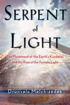 Serpent of Light - Beyond 2012 ebook by Melchizedek, Drunvalo