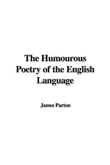 The Humourous Poetry Of The English Language ebook by James Parton