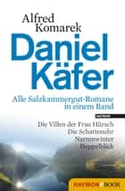 Daniel Käfer - Alle Salzkammergut-Romane in einem Band ebook by Alfred Komarek