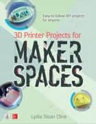 3D Printer Projects for Makerspaces ebook by Lydia Sloan Cline