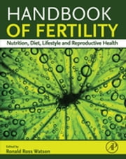 Handbook of Fertility - Nutrition, Diet, Lifestyle and Reproductive Health ebook by Ronald Ross Watson