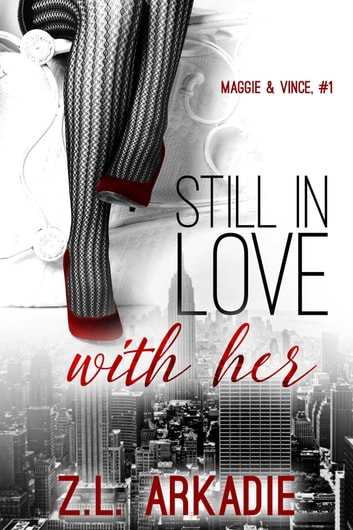 Still In Love With Her - Maggie & Vince, #1 ebook by Z.L. Arkadie