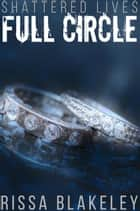 Full Circle - Shattered Lives, #5 ebook by Rissa Blakeley