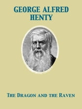 The Dragon and the Raven ebook by George Alfred Henty