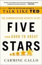 Five Stars - The Communication Secrets to Get from Good to Great ebook by Carmine Gallo