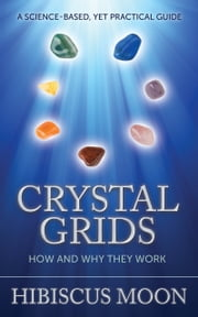 Crystal Grids: How and Why They Work ebook by Hibiscus Moon