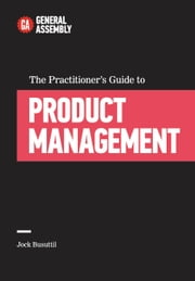 The Practitioner's Guide to Product Management ebook by General Assembly,Jock Busuttil