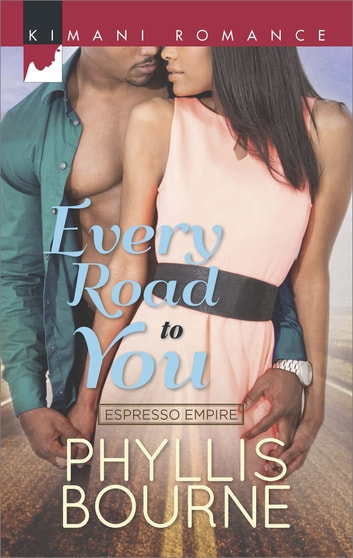 Every Road to You (Mills & Boon Kimani) (Espresso Empire, Book 1) ebook by Phyllis Bourne