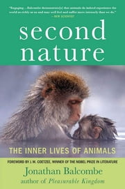Second Nature - The Inner Lives of Animals ebook by Jonathan Balcombe,J. M. Coetzee