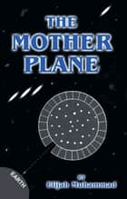 The Mother Plane: UFO's ebook by Elijah Muhammad