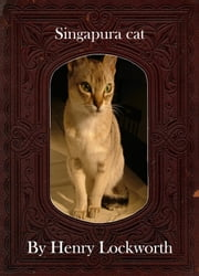 Singapura cat ebook by Henry Lockworth,Lucy Mcgreggor,John Hawk