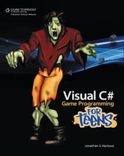 Visual C# Game Programming for Teens ebook by Jonathan S. Harbour