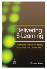 Delivering E-Learning - A Complete Strategy for Design Application and Assessment ebook by Kenneth Fee