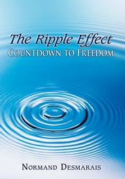 The Ripple Effect - Countdown to Freedom ebook by Normand Desmarais