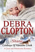 Shane - Clean and Wholesome Romance ebook by Debra Clopton