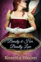 Beauty and her Beastly Love - Passion-Filled Fairy Tales, #2 ebook by Rosetta Bloom