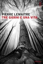 Tre giorni e una vita ebook by Pierre Lemaitre