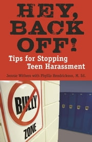 Hey, Back Off! - Tips for Stopping Teen Harassment ebook by Jennie Withers,Phyllis Hendrickson