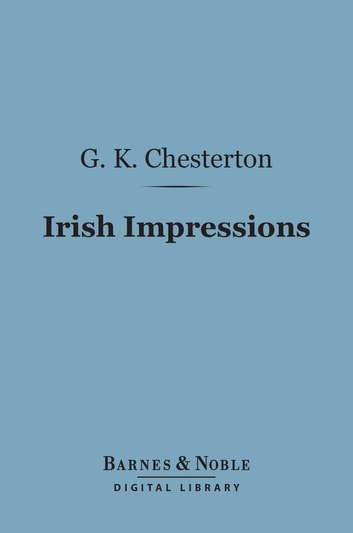 Irish Impressions (Barnes & Noble Digital Library) ebook by G. K. Chesterton