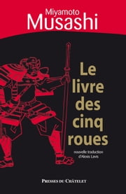 Le livre des cinq roues ebook by Miyamoto Musashi