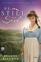 Be Still My Soul - The Cadence of Grace, Book 1 ebook by Joanne Bischof