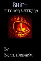 Shift: Election Weekend ebook by Bruce Lombardo