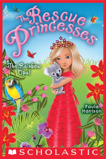 Rescue Princesses #11: the Rainbow Opal ebook by Paula Harrison