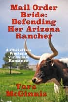 Mail Order Bride: Defending Her Arizona Rancher ebook by Tara McGinnis
