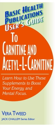 User's Guide to Carnitine and Acetyl L-Carnitine ebook by Vera Tweed