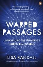 Warped Passages - Unravelling the Universe's Hidden Dimensions ebook by Lisa Randall