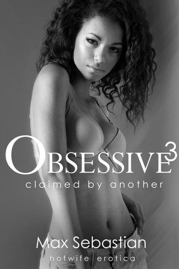 Obsessive 3: Claimed by Another - Obsessive, #3 ebook by Max Sebastian