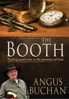 The Booth (eBook) - Finding quiet time in the presence of God ebook by Angus Buchan