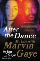 After the Dance - My Life with Marvin Gaye ebook by Jan Gaye, David Ritz