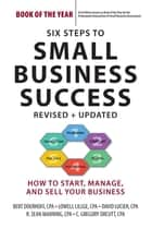 Six Steps to Small Business Success - How to Start, Manage, and Sell Your Business ebook by Bert Doerhoff, Lowell Lillge, David Lucier,...