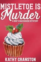 Mistletoe is Murder ebook by Kathy Cranston