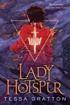 Lady Hotspur ebook by Tessa Gratton