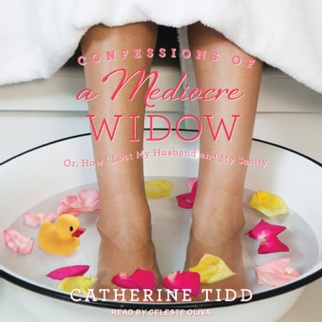 Confessions of a Mediocre Widow - Or, How I Lost My Husband and My Sanity audiobook by Catherine Tidd