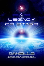 A Legacy of Stars ebook by Danielle Ackley-McPhail