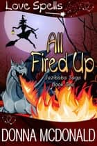 All Fired Up: Love Spells ebook by Donna McDonald