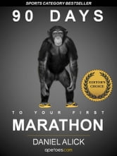 90 Days To Your First Marathon ebook by Daniel Alick