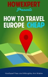 How To Travel Europe Cheap ebook by HowExpert