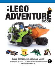 The LEGO Adventure Book, Vol. 1 - Cars, Castles, Dinosaurs and More! ebook by Kobo.Web.Store.Products.Fields.ContributorFieldViewModel