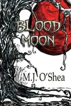 Blood Moon ebook by M.J. O'Shea