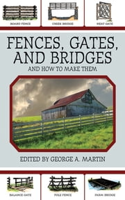 Fences, Gates, and Bridges - And How to Make Them ebook by George A. Martin