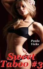 Sweet Taboo #3 (First Time Older Man Younger Woman Erotica) ebook by Paula Vicks