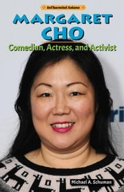 Margaret Cho: Comedian, Actress, and Activist ebook by Schuman, Michael