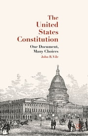The United States Constitution - One Document, Many Choices ebook by John R. Vile