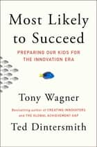 Most Likely to Succeed ebook by Tony Wagner,Ted Dintersmith
