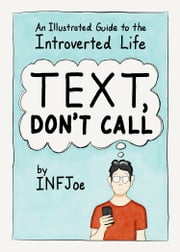 Text, Don't Call - An Illustrated Guide to the Introverted Life ebook by Aaron Caycedo-Kimura