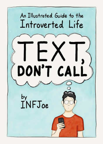 Text, Don't Call - An Illustrated Guide to the Introverted Life ebook by INFJoe